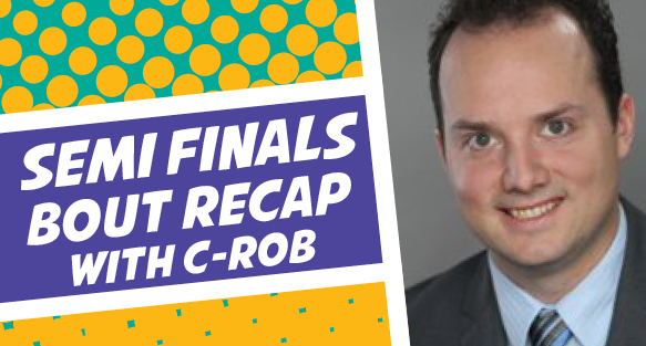 Bout 4 Recap with C-Rob